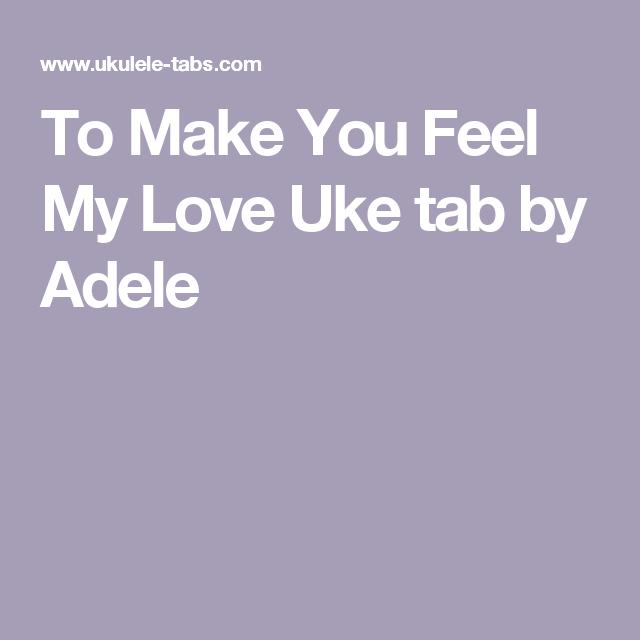 To Make You Feel My Love Uke Tab By Adele Uke Songs Pinterest