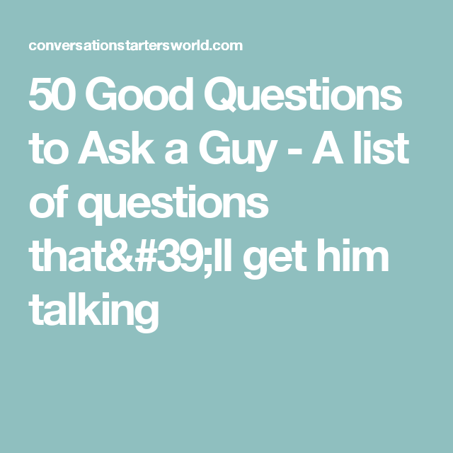 50 good questions to ask a guy
