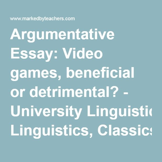 argumentative essay video games beneficial or detrimental argumentative essay video games beneficial or detrimental university linguistics classics and