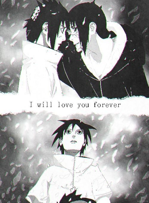 "Itachi's last words... this also reminds me of the children's book i'll love you forever.... ""i'll love you forever, i'll like you for always, as long as i'm living my baby you'll be"" :)"