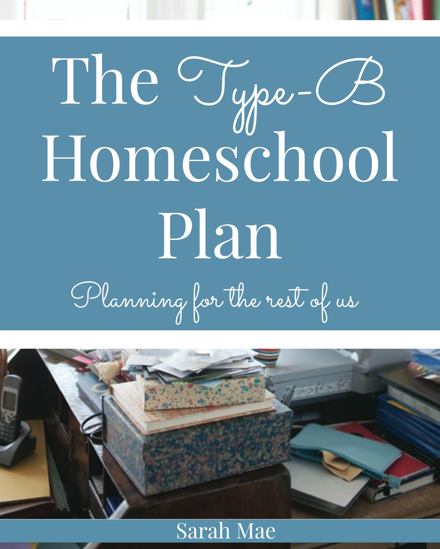 The Type B Homeschool Plan