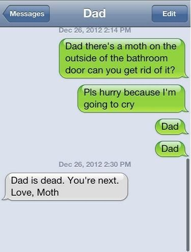 Dark humor giggles-  Dad is dead.  You're next.  Love, Moth.