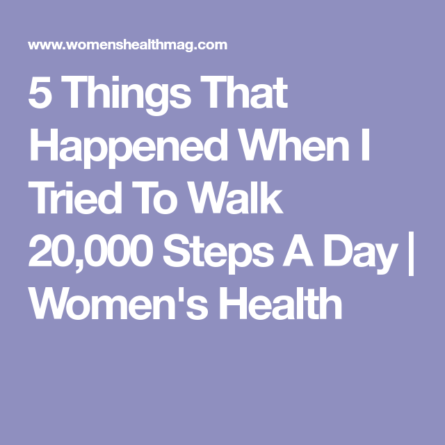 5 Things That Happened When I Tried To Walk 20,000 Steps A Day | Women's  Health