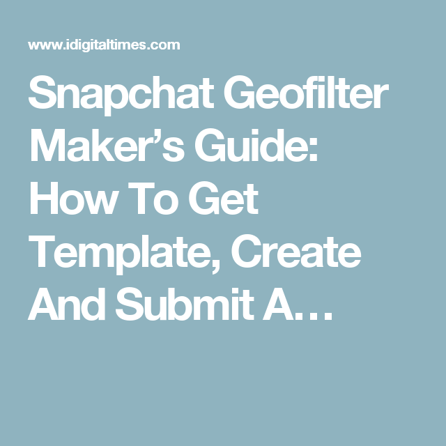 Snapchat Geofilter Makers Guide How To Get Template Create And Submit A