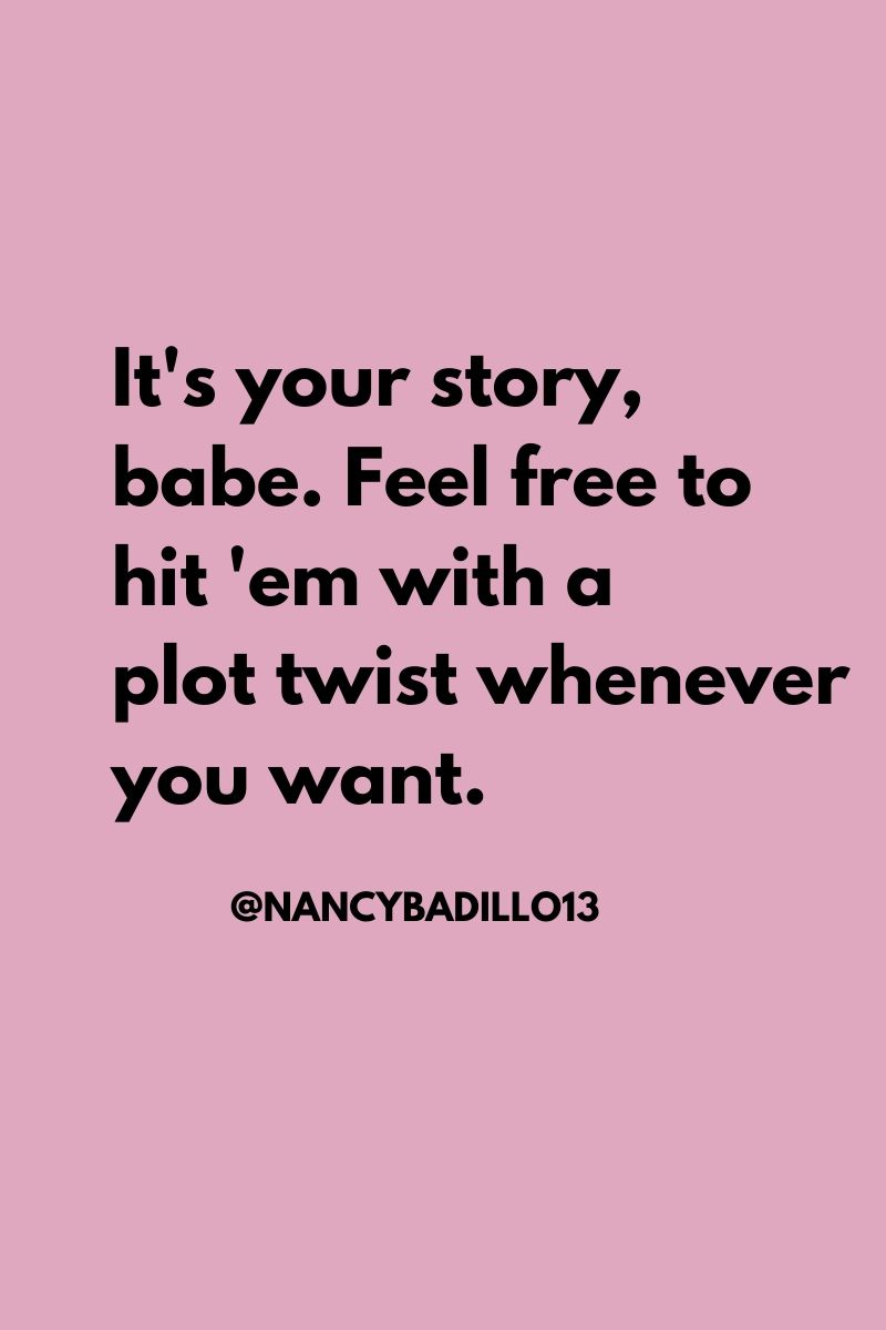 It S Your Story Babe Feel Free To Hit Em With A Plot Twist