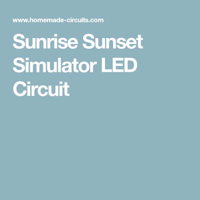 Sunrise Sunset Simulator LED Circuit | Eletrónica | Pinterest | Circuits