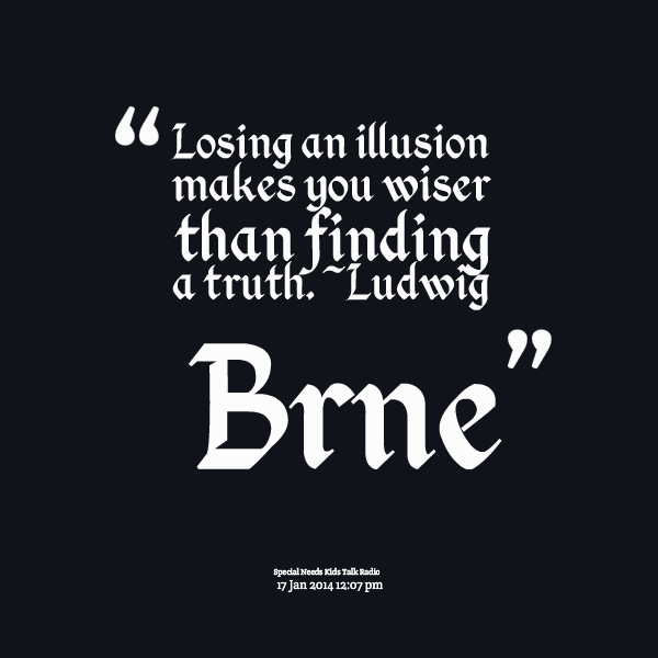 Ordinaire Inspirational Quote   Losing An Illusion Makes You Wiser Than Finding A  Truth. Illusions ...