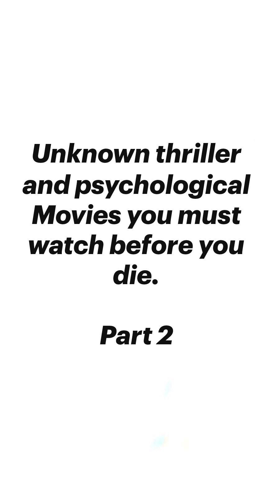 Unknown thriller and psychological Movies you must watch before you die.  Part 2