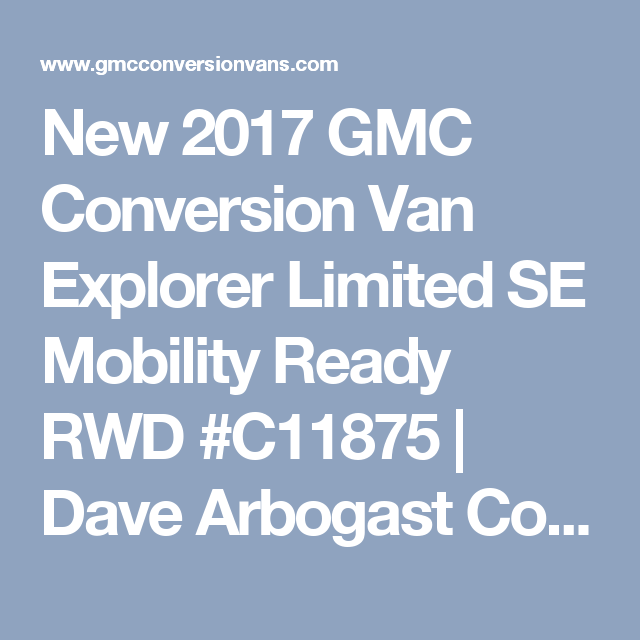 New 2017 GMC Conversion Van Explorer Limited SE Mobility Ready RWD C11875