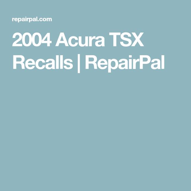 2004 Acura Tsx Recalls Repairpal Acura Tsx Acura Recall