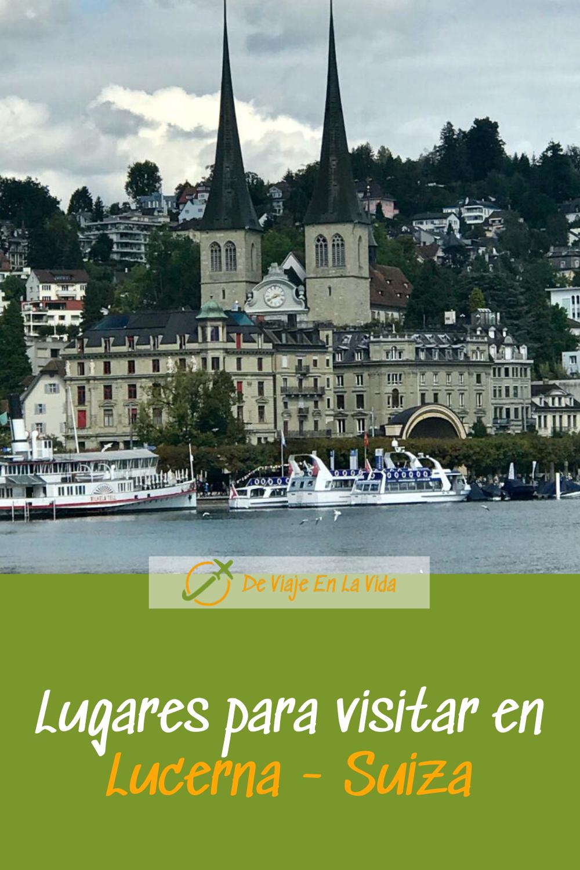 Lucerna Qué Lugares Visitar En 1 Día Lucerna Viajar A Suiza Viajes