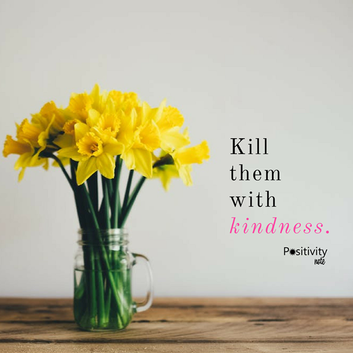 Kill Them With Kindness Upliftingyourspirit Kindness Matters