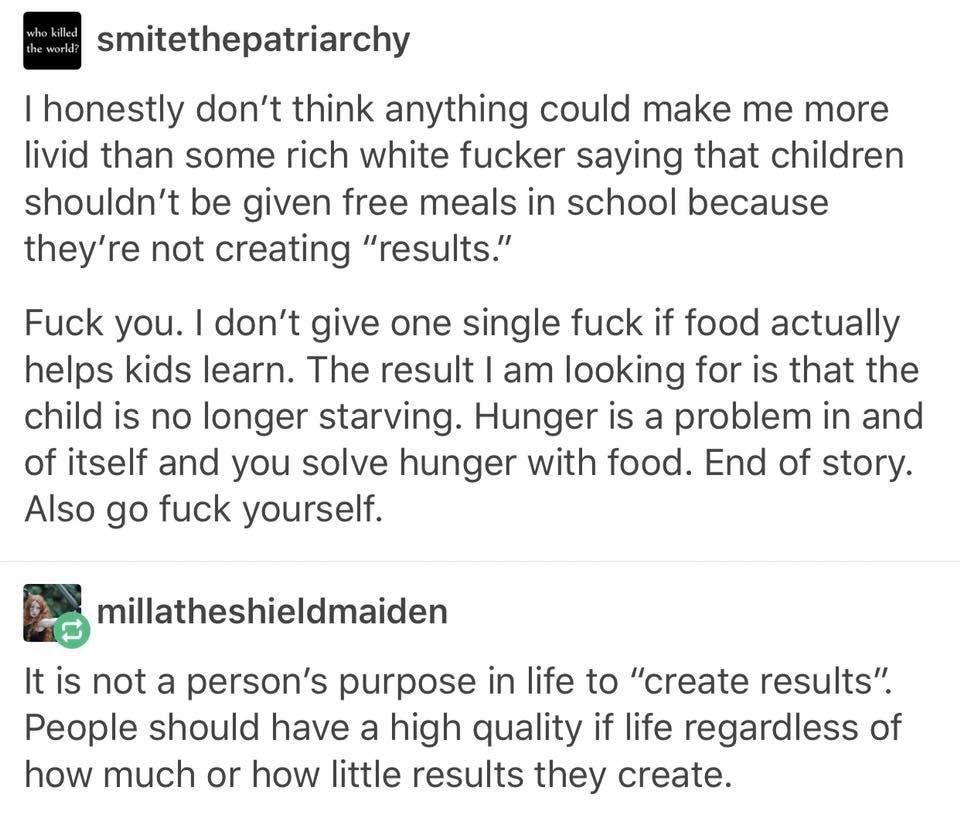 free lunches--besides, it's literally proven that people can't perform as well when they're hungry. Children don't give a fuck about their school work if they're constantly in pain, wondering where their next meal is coming from. The problem is these jerks want to see results in a week, and that's not how things work. Odds are a kid who goes hungry probably doesn't feel safe at home, probably doesn't get enough sleep, and those are going to impact their performance too. It's not one issue.