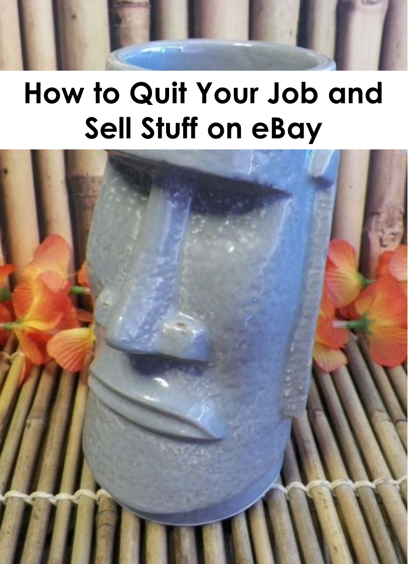 How to Quit Your Job and Sell Stuff On eBay, According to