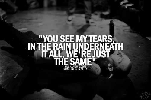 You see my tears, in the rain underneath it all we're just the same.