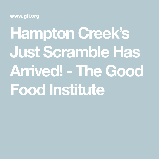 Hampton Creeks Just Scramble Has Arrived The Good Food Institute