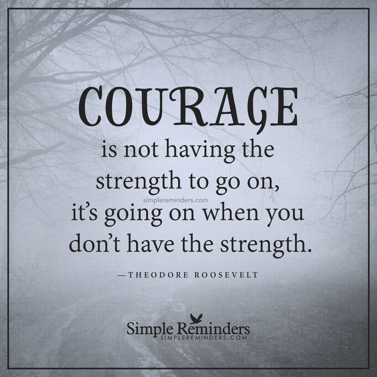 Quotes Strength: Real Courage Courage Is Not Having The Strength To Go On