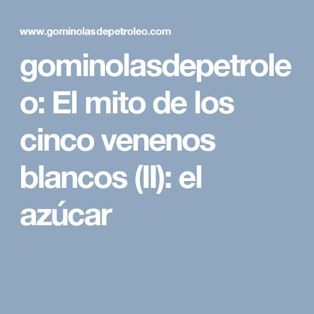 gominolasdepetroleo: El mito de los cinco venenos blancos (II): el azúcar
