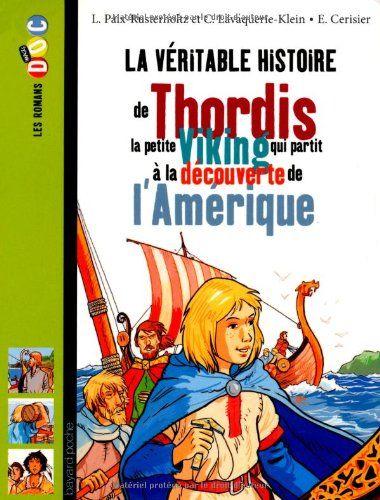 Lecture La Veritable Histoire De Thordis La Petite Viking Qui Partit A La Decouverte De L Amerique Christiane Lavaquerie Histoire Viking Vikings Histoire
