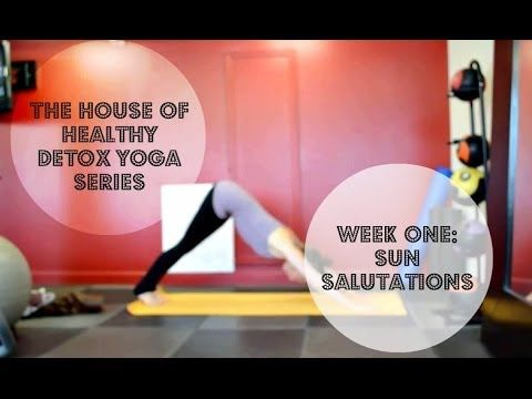 the house of healthy detox yoga series week 1  sun