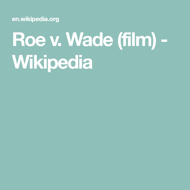Roe V Wade Film Wikipedia Things To Do And See Film Things To Do
