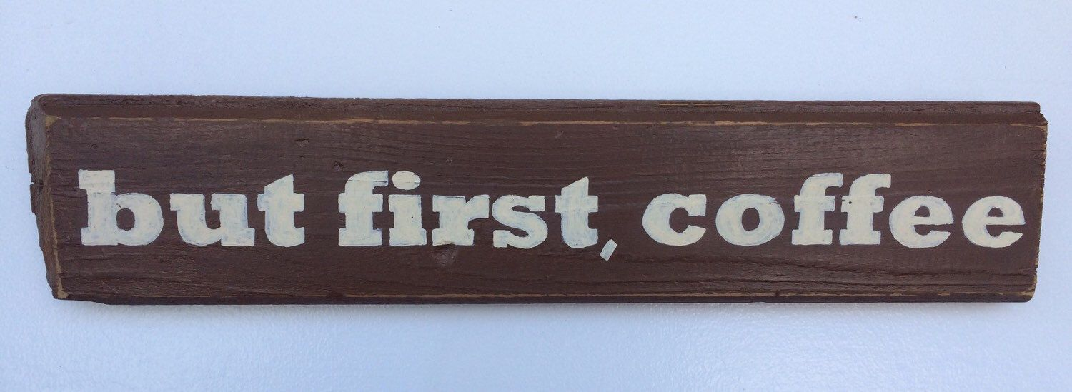 but first, coffee~handmade wooden sign. Made from repurposed wood. by SummerSunSign on Etsy https://www.etsy.com/listing/223916673/but-first-coffeehandmade-wooden-sign
