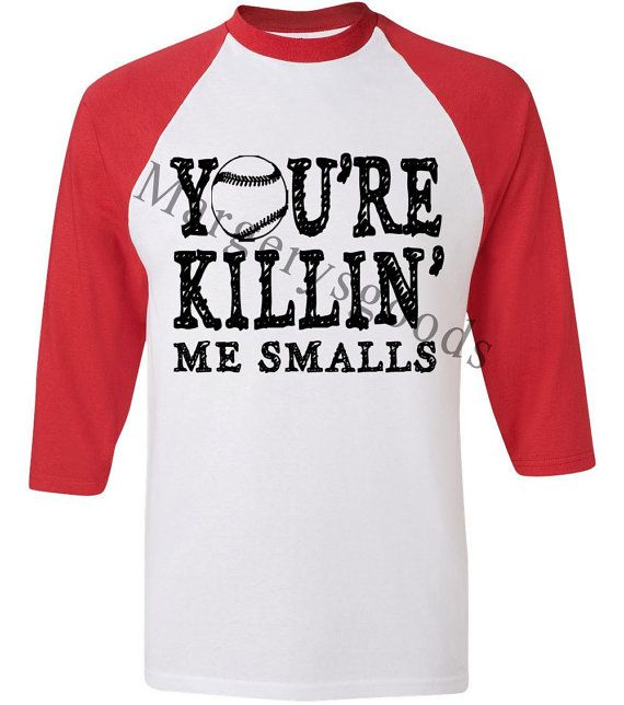 Youu0027re Killinu0027 Me Smalls, Sandlot Baseball T Shirt.for Our Chappy!