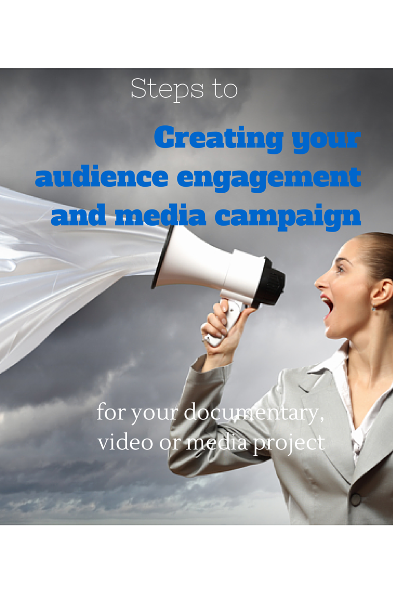 Steps to Creating your Documentary and Media Audience Engagment and Outreach Campaign