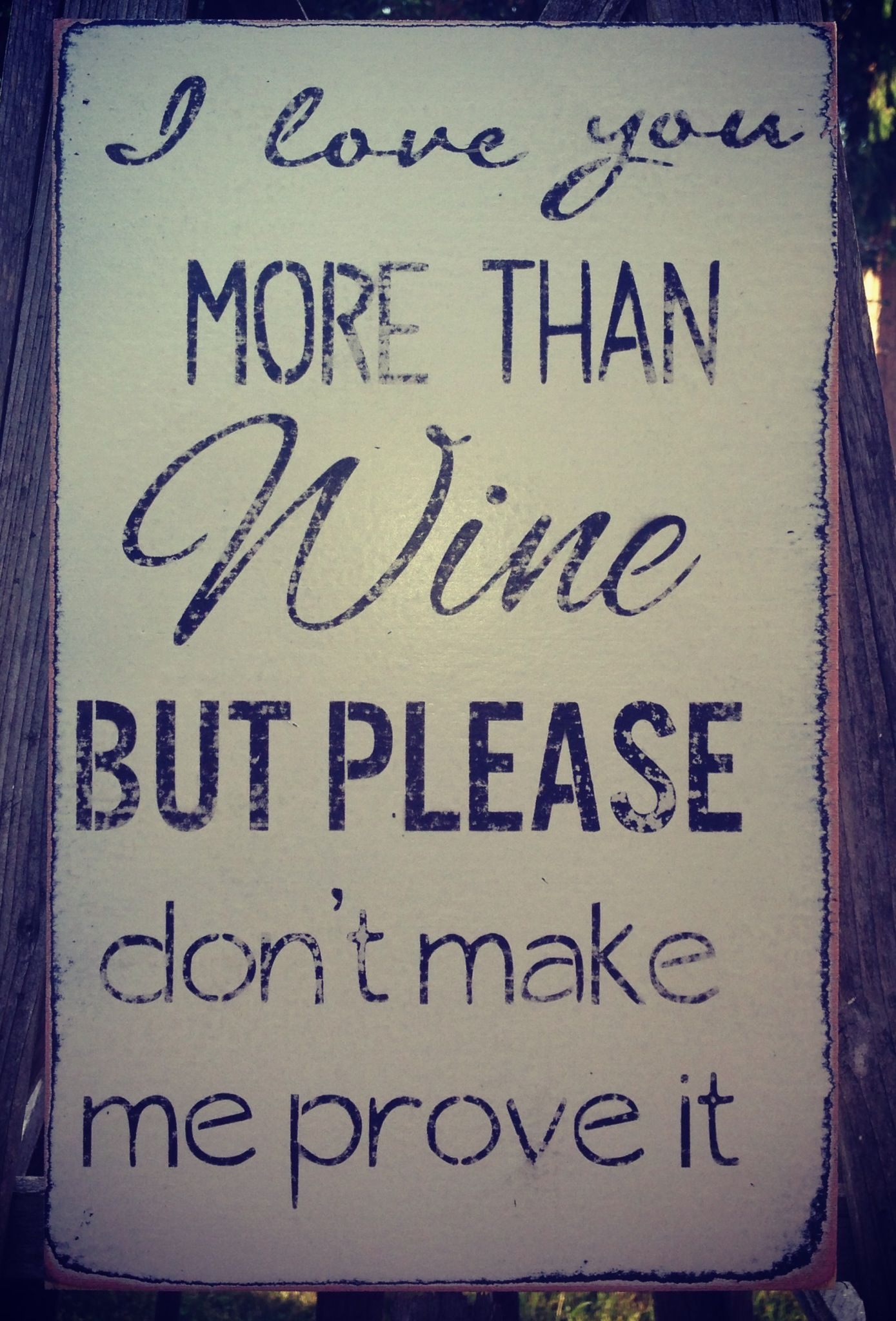 I love you more than wine, but please don't make me prove
