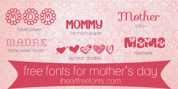 Free Fonts for Mother's Day - I Heart Free Fonts  ~~ {6 free fonts w/ links}