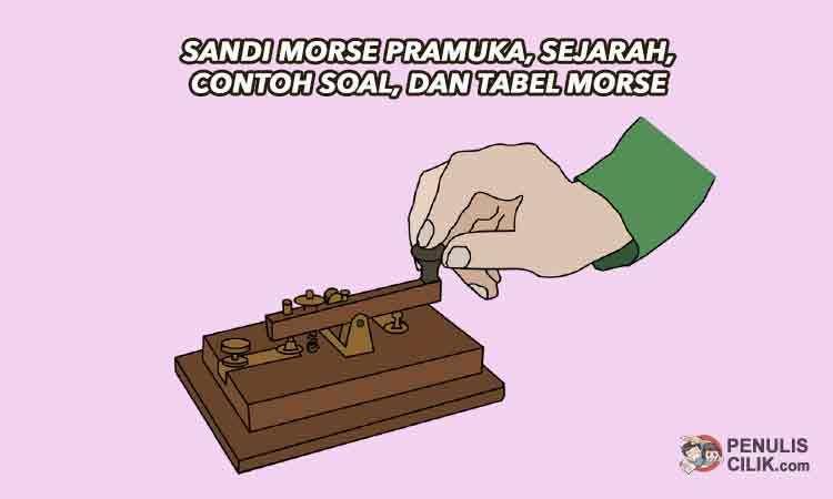 Sandi Morse Pramuka Sejarah Contoh Soal Dan Tabel Morse Penulis Cilik Pramuka Sejarah Persandian