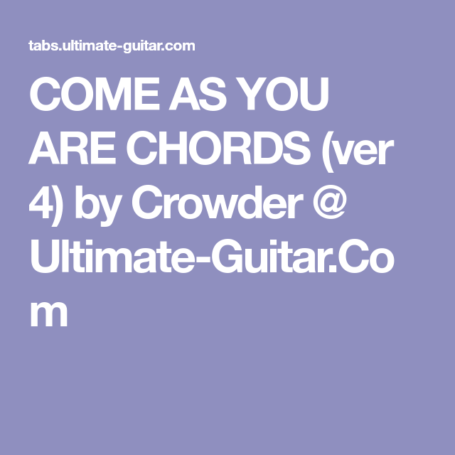 COME AS YOU ARE CHORDS (ver 4) by Crowder @ Ultimate-Guitar.Com ...