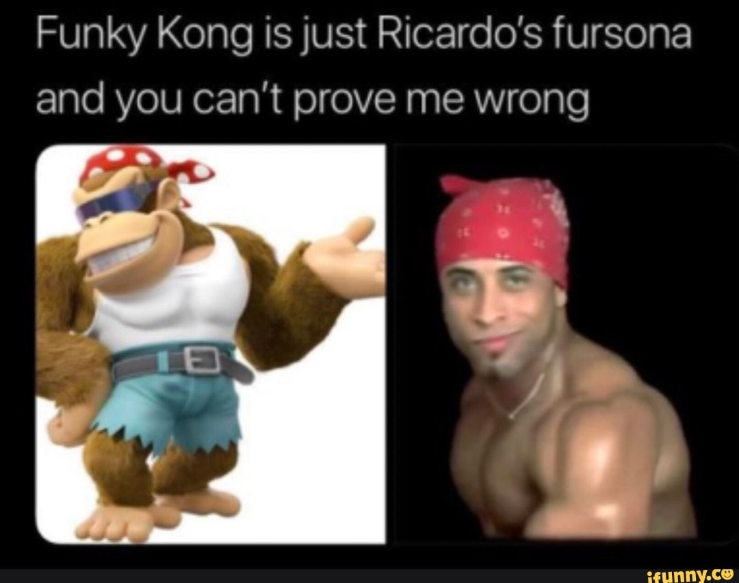 Funky Kong Is Just Ricardo S Fursona And You Can T Prove Me Wrong Ifunny Funny Memes Memes Popular Memes Make memes today and share them with friends! funny memes