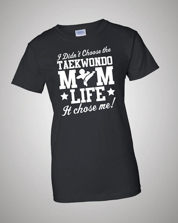 9fbd58ee9 I didn't Choose Taekwondo Mom Life, It Chose Me T-Shirt | Products ...