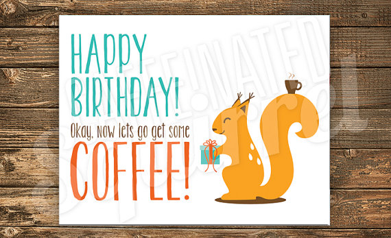 Caffeinated Squirrel Birthday Card Happy Coffee Present Gift