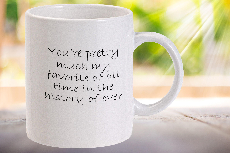 You Re Pretty Much Mug History Of Ever Happy Valentine S Day Valentine Girlfriend Valentines Mug Anniversary Gi Valentines Mugs Girlfriend Valentines Mugs