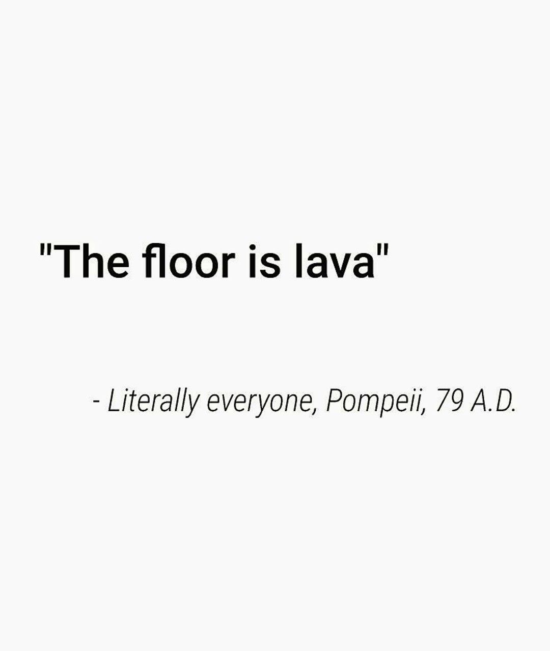 The Floor Is Lava Literally Everyone Pompeii 79 A D The Floor Is Lava Pompeii Literally