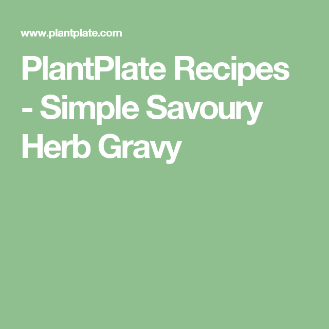 PlantPlate Recipes - Simple Savoury Herb Gravy