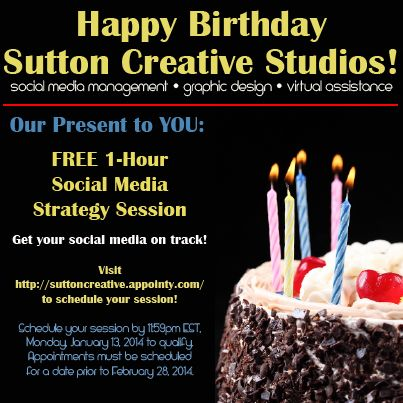 Happy Birthday Sutton Creative Studios! Our present to YOU: FREE 1-Hour Social Media Strategy Session. Schedule your session before 11:59pm EST, Monday, January 13, 2014 at http://suttoncreative.appointy.com/. Appointment must be scheduled for a date prior to February 28, 2014.