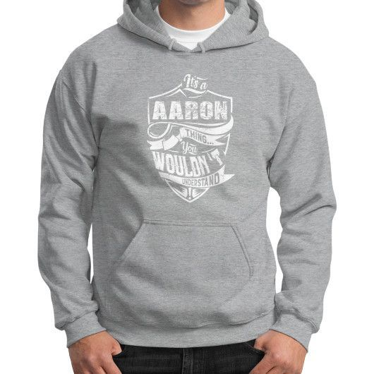 It's A AARON T-shirt Thing You Wouldn't Understand Gildan Hoodie (on man) Shirt