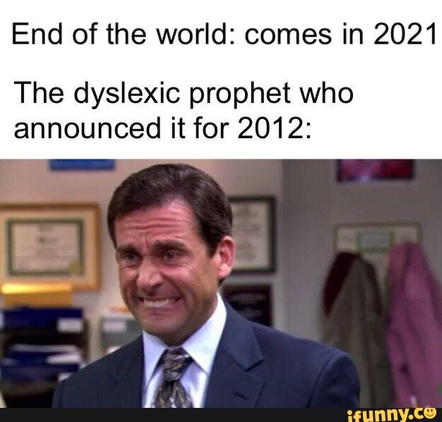 End Of The World Comes In 2021 The Dyslexic Prophet Who Announced It For 2012 Ifunny Memes Quotes Funny Relatable Memes Jokes