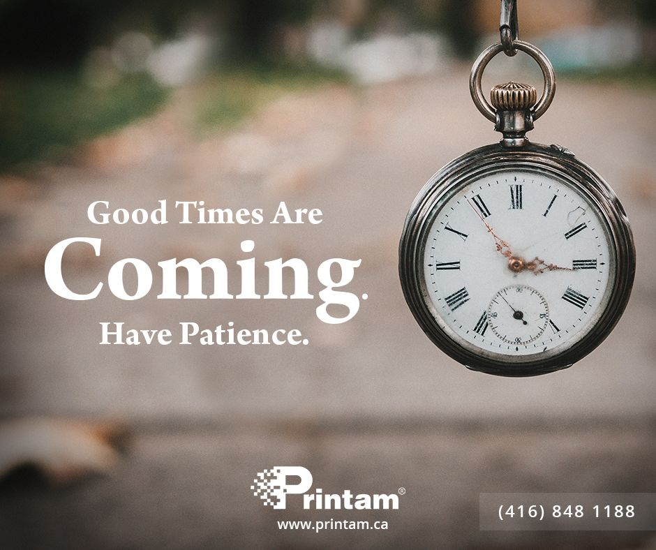 Good Times Are Coming Have Patience Successquotes Leadership Leader Having Patience Good Times Patience