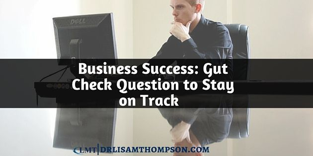 Do you want business success but it seems so far away? Ask yourself this gut check question that will help point you in the right direction. Repin if you got value.  http://www.drlisamthompson.com/business-success/