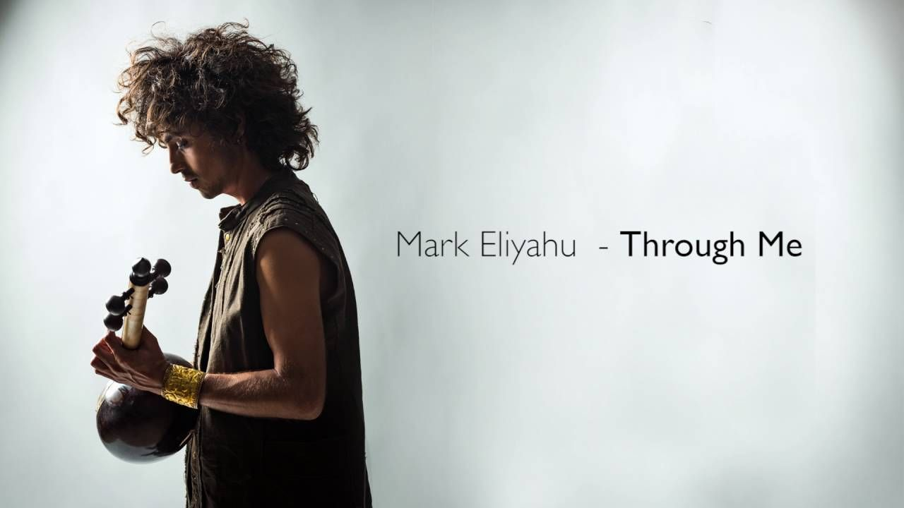 Mark Eliyahu Through Me Music Express World Music Music Songs