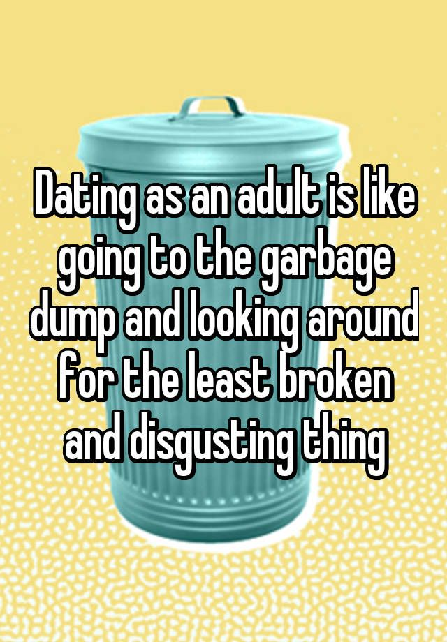 Dating is garbage - Serious Site Dating