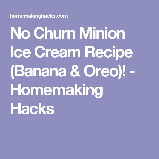 No Churn Minion Ice Cream Recipe (Banana & Oreo)! - Homemaking Hacks