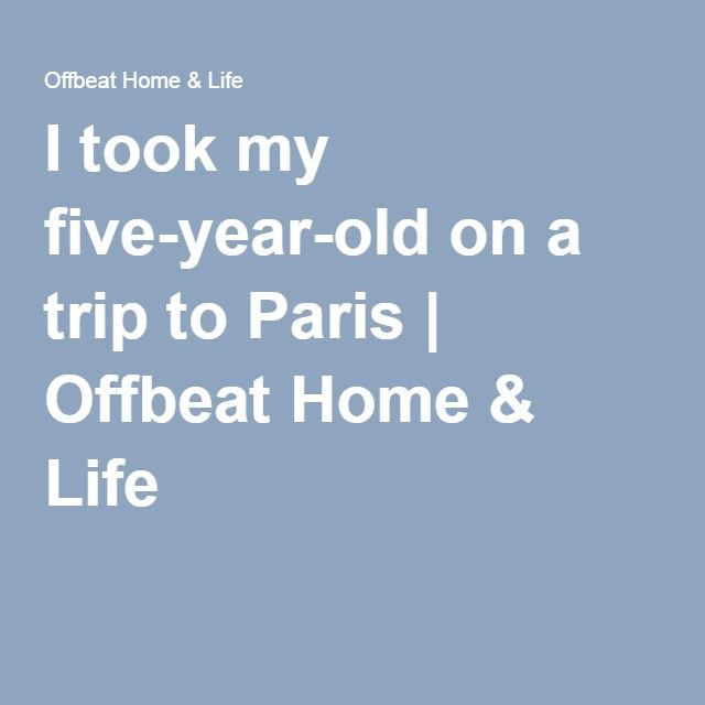 I took my five-year-old on a trip to Paris | Offbeat Home & Life