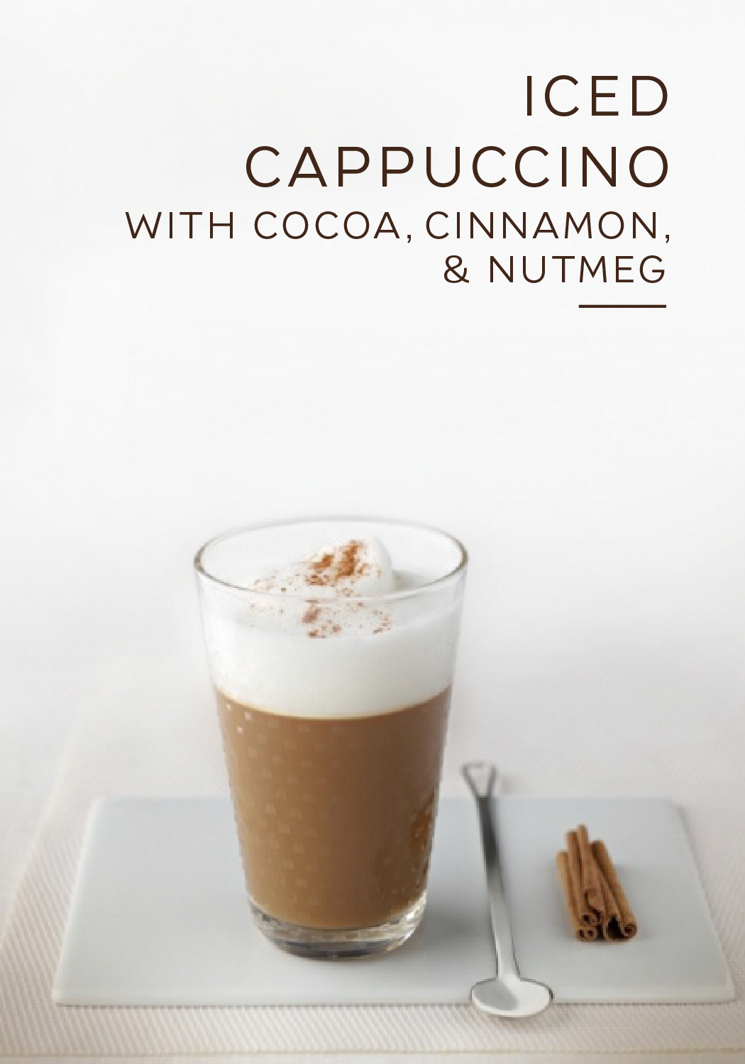 This easy Iced Cappuccino recipe will change everything you know about the classic gourmet coffee beverage. An aromatic blend of cinnamon, nutmeg, and cocoa add a subtle heat to this otherwise cold beverage. Don't let the winter cold keep you from enjoying this indulgent drink.