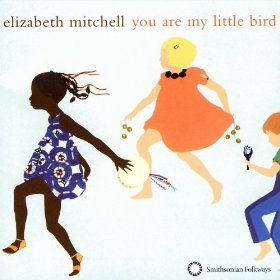 The sweetest kids album I've found so far. / You Are My Little Bird, Elizabeth Mitchell