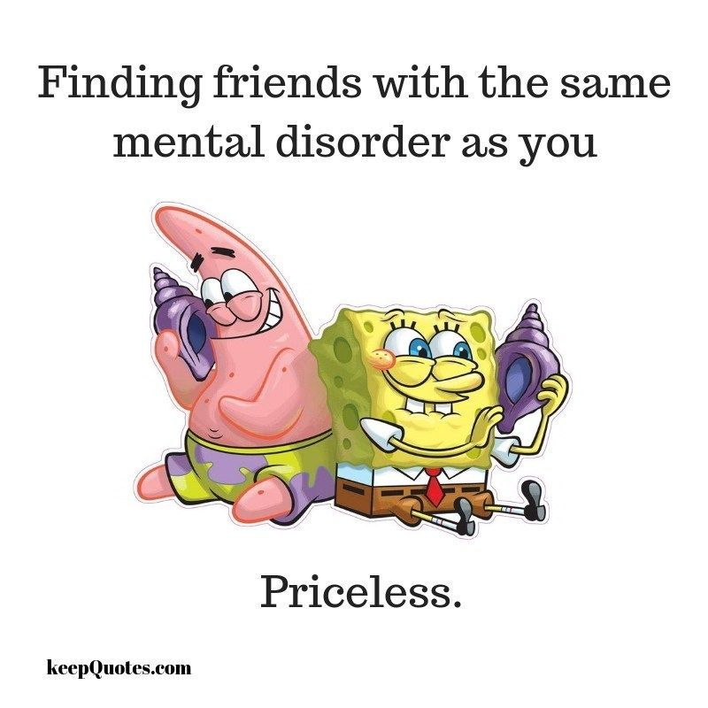 Finding Friends With The Same Mental Disorder Funny Memes And Text Quotes Friends Friends Quotes Friendship Quotes Funniest Quotes Ever